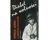Szczegóły książki DIABEŁ NA WOLNOŚCI - O HENRYM MILLERZE