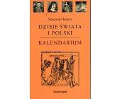 Szczegóły książki DZIEJE ŚWIATA I POLSKI. KALENDARIUM