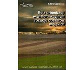 Szczegóły książki ROLA URBANIZACJI W WIELOFUNKCYJNYM ROZWOJU OBSZARÓW WIEJSKICH