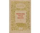 Szczegóły książki WARSZAWA TWOJE MIASTO - ANTOLOGIA