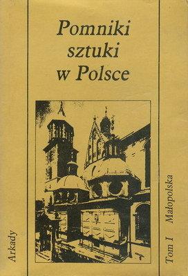 POMNIKI SZTUKI W POLSCE - TOM I - MAŁOPOLSKA