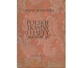 Szczegóły książki POLSKIE TKANINY I HAFTY XVI - XVIII W.