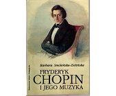 Szczegóły książki FRYDERYK CHOPIN I JEGO MUZYKA