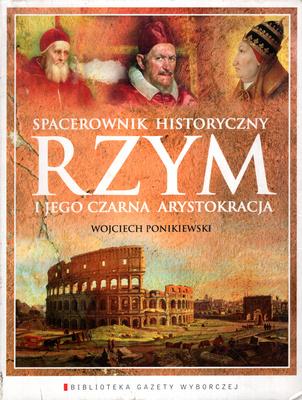 SPACEROWNIK HISTORYCZNY - RZYM I JEGO CZARNA ARYSTOKRACJA