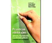 Szczegóły książki PRZESTRZEŃ EDUKACYJNA - DYLEMATY, DOŚWIADCZENIA I OCZEKIWANIA SPOŁECZNE