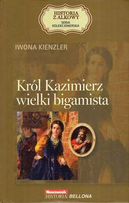 KRÓL KAZIMIERZ. WIELKI BIGAMISTA