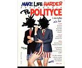 Szczegóły książki MAKE LIFE HARDER. PRZEWODNIK PO POLITYCE I NIE TYLKO ALE TEŻ