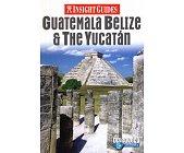 Szczegóły książki INSIGHT GUIDES - GUATEMALA BELIZE & THE YUCATAN