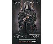 Szczegóły książki GRA O TRON (PIEŚŃ LODU I OGNIA - TOM 1)