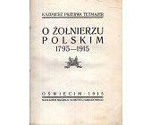 Szczegóły książki O ŻOŁNIERZU POLSKIM 1795-1915