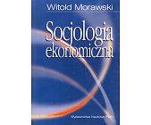 Szczegóły książki SOCJOLOGIA EKONOMICZNA