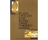 Szczegóły książki STUDIA Z POCZĄTKÓW IKNOGRAFII CHRZEŚCIJAŃSKIEJ