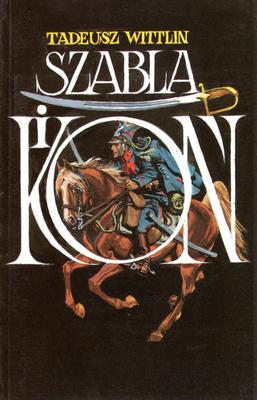Znalezione obrazy dla zapytania Tadeusz Wittlin Szabla i koń