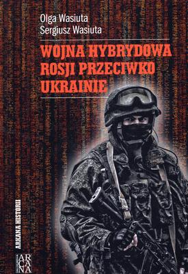 WOJNA HYBRYDOWA ROSJI PRZECIWKO UKRAINIE