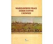 Szczegóły książki WARSZAWSKIEJ PRAGI DZIEJE DAWNE I NOWSZE