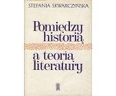Szczegóły książki POMIĘDZY HISTORIĄ A TEORIĄ LITERATURY