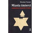 Szczegóły książki MIASTA ŚMIERCI. SĄSIEDZKIE POGROMY ŻYDÓW