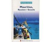 Szczegóły książki PODRÓŻE MARZEŃ (13) - MAURITIUS, REUNION I SESZELE
