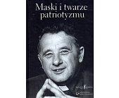 Szczegóły książki MASKI I TWARZE PATRIOTYZMU
