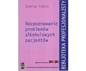 Szczegóły książki ROZPOZNAWANIE PROBLEMÓW ALKOHOLOWYCH U PACJENTÓW