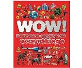 Szczegóły książki WOW! - ILUSTROWANA ENCYKLOPEDIA WSZYSTKIEGO