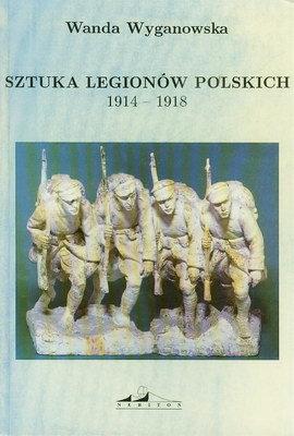 SZTUKA LEGIONÓW POLSKICH 1914 - 1918