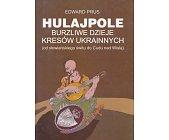 Szczegóły książki HULAJPOLE - BURZLIWE DZIEJE KRESÓW UKRAINNYCH