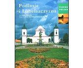 Szczegóły książki PIĘKNA POLSKA - PODLASIE I LUBELSZCZYZNA