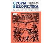 Szczegóły książki UTOPIA EUROPEJSKA. KRYZYS INTEGRACJI I POLSKA INICJATYWA NAPRAWY