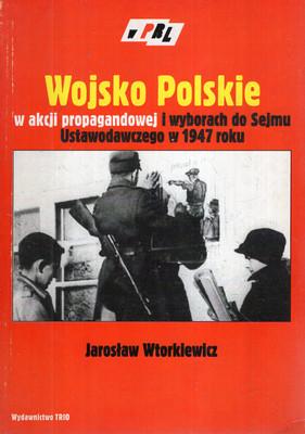 WOJSKO POLSKIE W AKCJI PROPAGANDOWEJ I WYBORACH DO SEJMU USTAWODAWCZEGO W 1947 ROKU