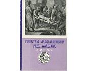 Szczegóły książki Z RONTEM MARSZAŁKOWSKIM PRZEZ WARSZAWĘ