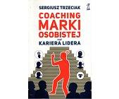 Szczegóły książki COACHING MARKI OSOBISTEJ CZYLI KARIERA LIDERA