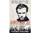 Szczegóły książki LOBOTOMIA 3.0. TRZYDZIEŚCI LAT HOLOCAUSTU PRAWDY O JEGO ŚMIERCI