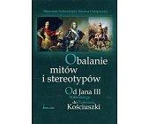 Szczegóły książki OBALANIE MITÓW I STEREOTYPÓW. OD JANA III SOBIESKIEGO...