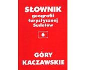 Szczegóły książki SŁOWNIK GEOGRAFII TURYSTYCZNEJ SUDETÓW - TOM 6 - GÓRY KAMCZAWSKIE