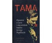 Szczegóły książki TAMA - OPOWIEŚĆ O ŻYCIU I MĘCZEŃSTWIE KSIĘDZA JERZEGO POPIEŁUSZKI