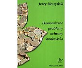 Szczegóły książki EKONOMICZNE PROBLEMY OCHRONY ŚRODOWISKA