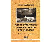 Szczegóły książki POSTTOTALITARNY AUTORYTARYZM PRL 1956 - 1989