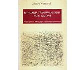 Szczegóły książki LITHUANIA TRANSWILNIENSIS SAEC. XIV - XVI