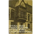 Szczegóły książki SZTUKA MIAST I MIESZCZAŃSTWA XV - XVIII WIEKU ...