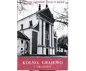Szczegóły książki KATALOG ZABYTKÓW SZTUKI - WOJEWÓDZTWO ŁOMŻYŃSKIE - KOLNO, GRAJEWO I OKOLICE