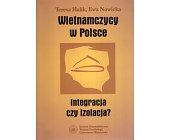 Szczegóły książki WIETNAMCZYCY W POLSCE. INTEGRACJA CZY IZOLACJA?