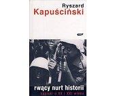 Szczegóły książki RWĄCY NURT HISTORII. ZAPISKI O XX I XXI WIEKU