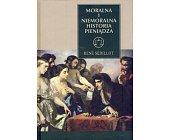 Szczegóły książki MORALNA I NIEMORALNA HISTORIA PIENIĄDZA