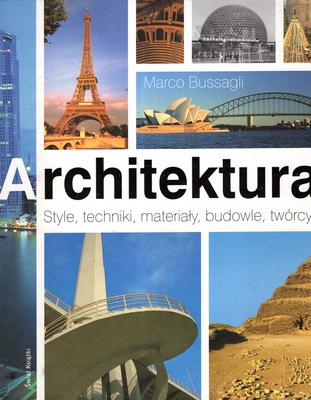 ARCHITEKTURA. STYLE, TECHNIKI, MATERIAŁY, BUDOWLE, TWÓRCY