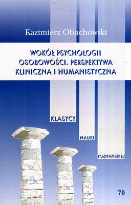 WOKÓŁ PSYCHOLOGII OSOBOWOŚCI. PERSPEKTYWA KLINICZNA I HUMANISTYCZNA