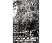 Szczegóły książki POLSKA - ROSJA. MYŚLI O ROSJI I BOLSZEWIZMIE W 100-LECIE NIEPODLEGŁOŚCI