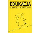 Szczegóły książki EDUKACJA. PRZEWODNIK KRYTYKI POLITYCZNEJ