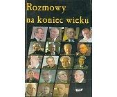 Szczegóły książki ROZMOWY NA KONIEC WIEKU - 3 TOMY