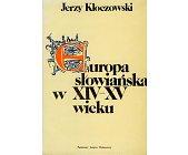 Szczegóły książki EUROPA SŁOWIAŃSKA W XIV - XV WIEKU